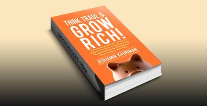 Think, Trade, and Grow Rich! by Benjamin Kahriman