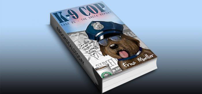 K-9 Cop: Case # 1 The Dreck Report by Erna Mueller