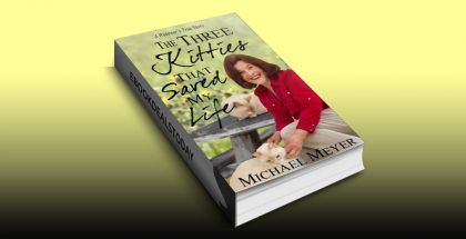 The Three Kitties That Saved My Life by Michael Meyer
