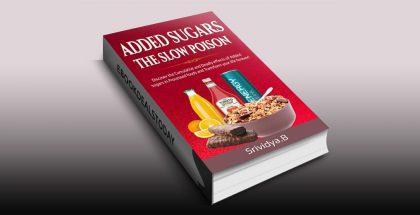 Added Sugars -The Slow Poison by Srividya Bhaskara