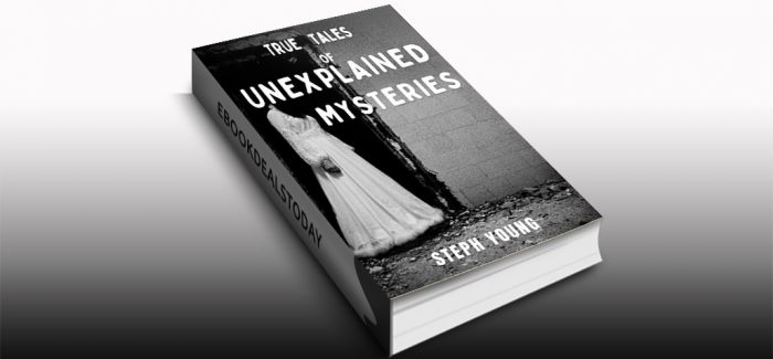 True Tales of Unexplained Mysteries by Steph Young