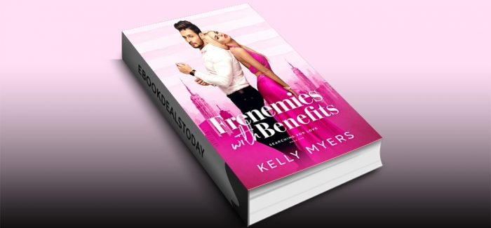 Frenemies with Benefits by Kelly Myers