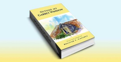 Outside My Garret Window: Selected Poems by Bolivar Caceres