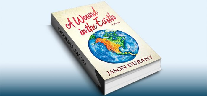 A Wound in the Earth: A Novel by Jason Durant